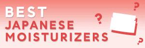 Best Japanese Moisturizer