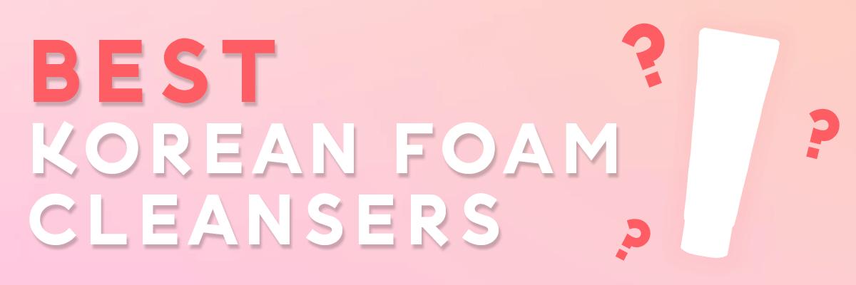 best korean foam cleansers
