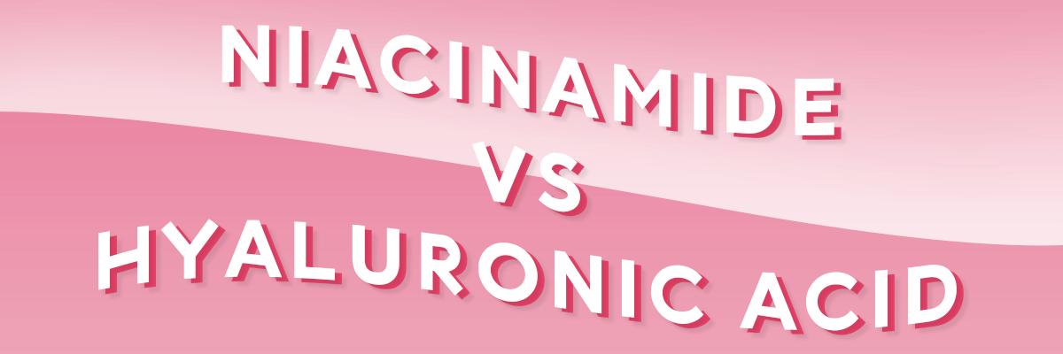 Niacinamide vs Hyaluronic acid